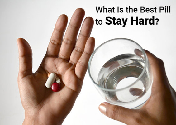 What Is the Best Pill to Stay Hard